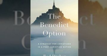 The Meaning Of The Benedict Option