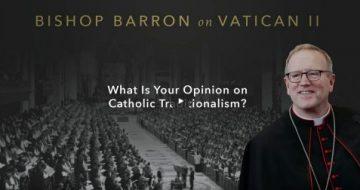 WATCH: Bishop Barron Claims He Is A 'Traditionalist' - Defends Vatican II